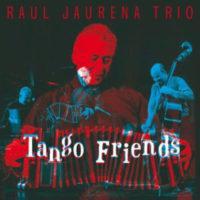 Raul Jaurena Trio- Tango Friends