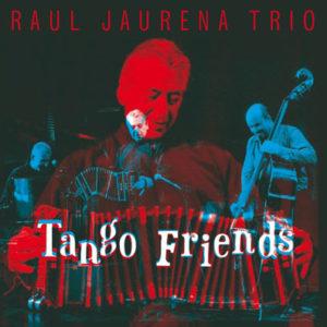 Raul Jaurena Trio: Tango Friends