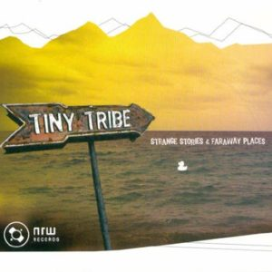 Tiny Tribe- Strange Stories And Far Away Places