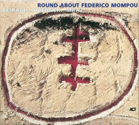 Beirach / Hübner / Mraz: Round About Federich Mompou