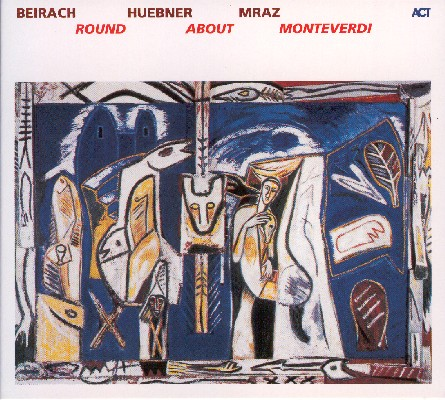 Beirach / Hübner / Mraz: Round About Monteverdi
