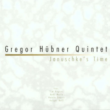 Gregor Hübner Quintet: Januschke's Time