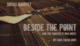 "New Video: Sirius Quartet performs ""Beside the Point (…and you thought it was over)"" by Fung Chern Hwei"