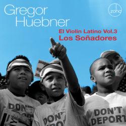 Gregor Huebner – El Violin Latino Volume 3 – Los Soñadores (Zoho)