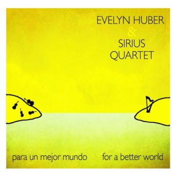 Evelyn Huber and Sirius Quartet – Para Un Mejor Mundo